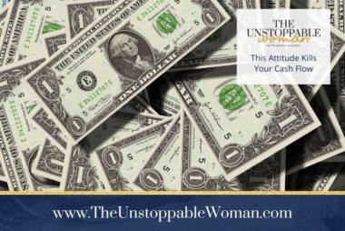 This Attitude Kills Your Cash Flow
